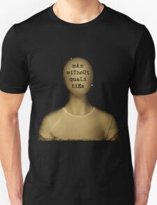 man without qualities Unisex T-Shirt