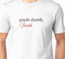 No, you're dumb. Unisex T-Shirt