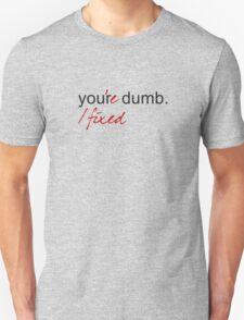 No, you're dumb. T-Shirt