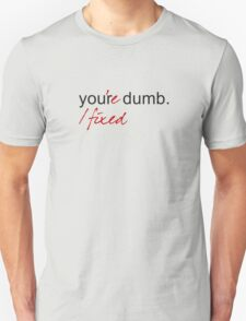 No, you're dumb. T-Shirt