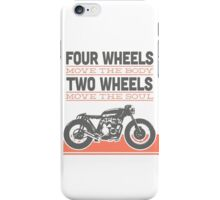 four wheels moves the body two wheels moves the soul iPhone Case/Skin