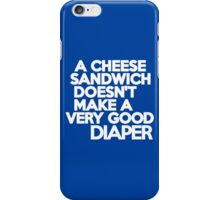 A cheese sandwich doesn't make a very good diaper iPhone Case/Skin