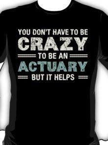 Crazy Helps Actuary T-shirt T-Shirt