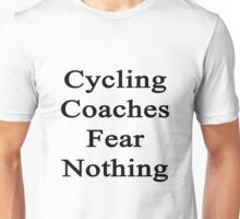 Cycling Coaches Fear Nothing  Unisex T-Shirt