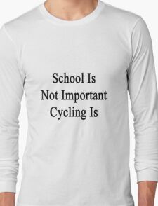 School Is Not Important Cycling Is  T-Shirt
