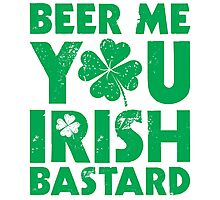 Beer Me You Irish Bastard Photographic Print