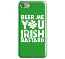 Beer Me You Irish Bastard iPhone Case/Skin