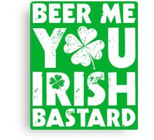 Beer Me You Irish Bastard Canvas Print