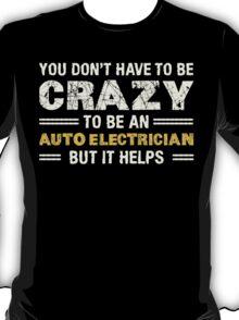 Crazy Helps Auto Electrician T-shirt T-Shirt