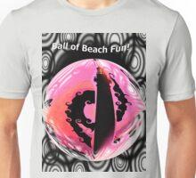 Ball of Beach Time Fun! Unisex T-Shirt