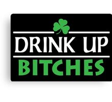 Drink Up Bitches Canvas Print