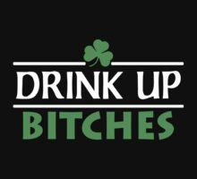 Drink Up Bitches by designbymike