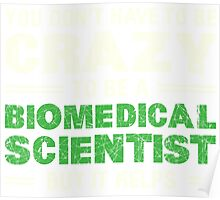 Crazy Helps Biomedical Scientist T-shirt Poster