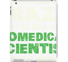 Crazy Helps Biomedical Scientist T-shirt iPad Case/Skin
