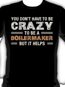 Crazy Helps Boilermaker T-shirt T-Shirt