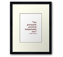 The graveyards are full of indispensable men (Amazing Sayings) Framed Print