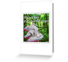 It's not gay if it's on the moon Greeting Card