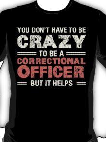 Crazy Helps Correctional Officer T-shirt T-Shirt