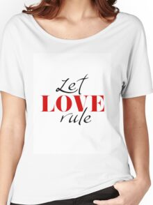 Let love rule Women's Relaxed Fit T-Shirt