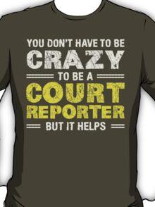 Crazy Helps Court Reporter T-shirt T-Shirt