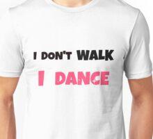 I Don't Walk I Dance Unisex T-Shirt