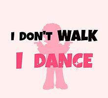 I Don't Walk I Dance 2 by Angela Dupuy
