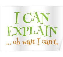 I can EXPLAIN! ... oh Wait I can't Poster