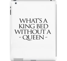 What's a king bed without a queen? iPad Case/Skin