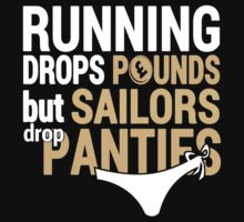 Running Drops Pounds But Sailors Drop Panties - TShirts & Hoodies by Awesome Arts