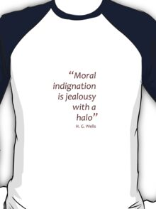 Moral  indignation  is jealousy  with a  halo (Amazing Sayings) T-Shirt