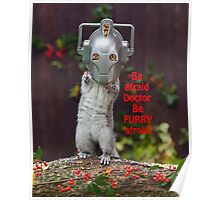 Cyber Squirrel Be FURRY afraid Doctor Who! Poster