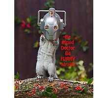 Cyber Squirrel Be FURRY afraid Doctor Who! Photographic Print