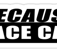 Because Racecar - Whte Sticker