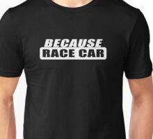 Because Racecar - Black Unisex T-Shirt