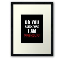 DayZ: Do you really think I am friendly? - White Ink  Framed Print