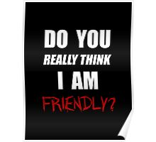 DayZ: Do you really think I am friendly? - White Ink  Poster
