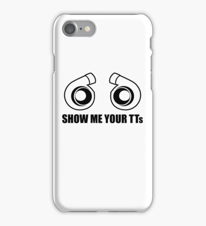 Show me your TTs! iPhone Case/Skin