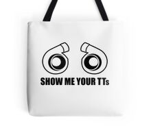 Show me your TTs! Tote Bag