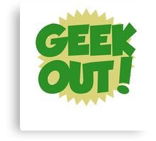 GEEK OUT Canvas Print