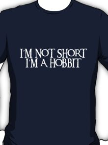 I'm not short I'm a Hobbit - White T-Shirt