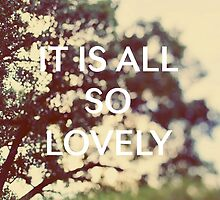 It Is All So Lovely by ALICIABOCK