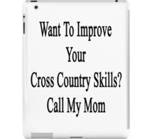 Want To Improve Your Cross Country Skills? Call My Mom  iPad Case/Skin