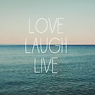 Love, Laugh, Live by ALICIABOCK