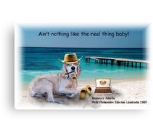 Ain't Nothing Like the Real Thing Baby! Canvas Print