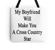My Boyfriend Will Make You A Cross Country Star  Tote Bag