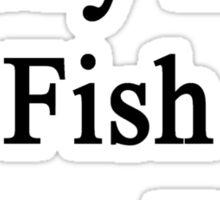 In My Life Fish Come First  Sticker