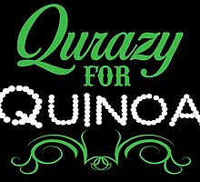 QURAZY FOR QUINOA by fancytees