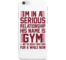 I'm In a Serious Relationship, His Name Is Gym iPhone Case/Skin