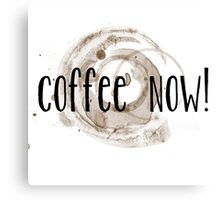 Coffee Now! Coffee Stains Canvas Print