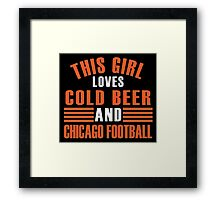 THIS GIRL LOVES COLD BEER AND CHICAGO FOOTBALL Framed Print